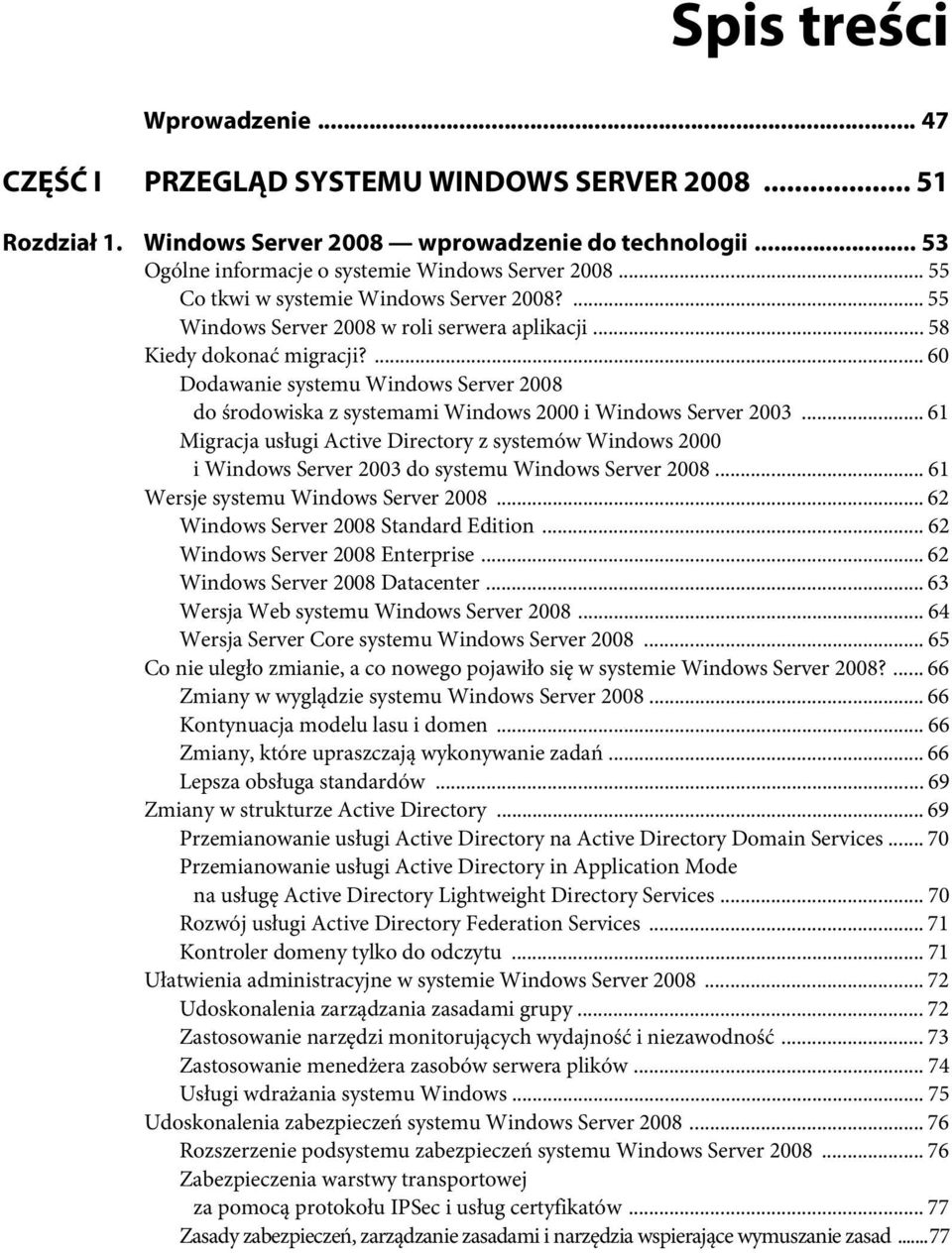 ... 60 Dodawanie systemu Windows Server 2008 do środowiska z systemami Windows 2000 i Windows Server 2003.