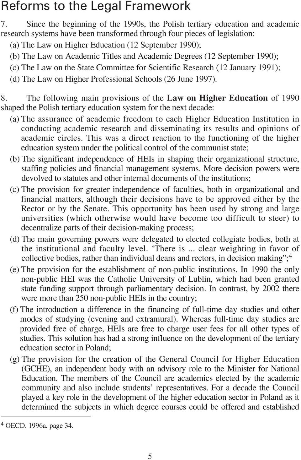 1990); (b) The Law on Academic Titles and Academic Degrees (12 September 1990); (c) The Law on the State Committee for Scientific Research (12 January 1991); (d) The Law on Higher Professional