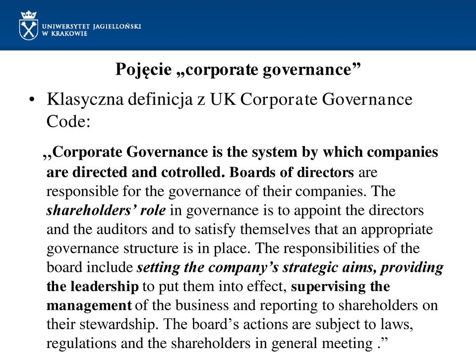 The shareholders role in governance is to appoint the directors and the auditors and to satisfy themselves that an appropriate governance structure is in place.