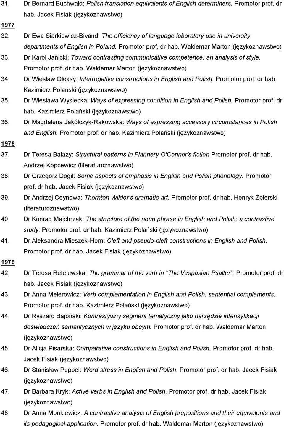 Dr Karol Janicki: Toward contrasting communicative competence: an analysis of style. Promotor prof. dr hab. Waldemar Marton 34. Dr Wiesław Oleksy: Interrogative constructions in English and Polish.