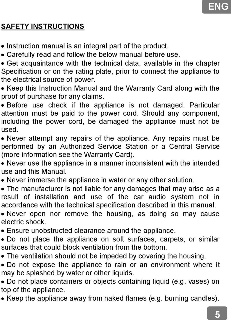 Keep this Instruction Manual and the Warranty Card along with the proof of purchase for any claims. Before use check if the appliance is not damaged.