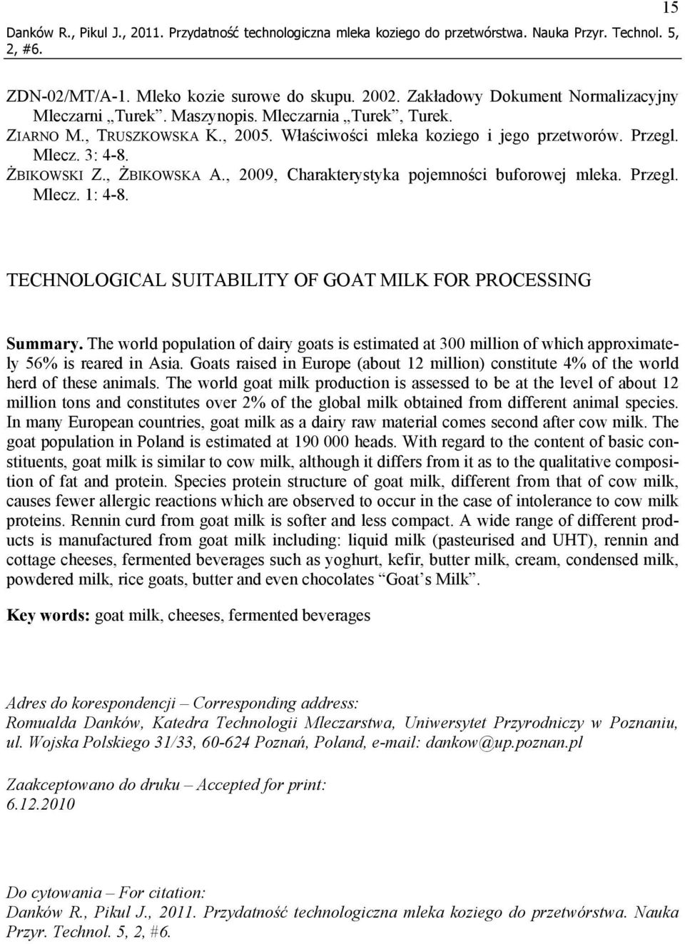 ŻBIKOWSKI Z., ŻBIKOWSKA A., 2009, Charakterystyka pojemności buforowej mleka. Przegl. Mlecz. 1: 4-8. TECHNOLOGICAL SUITABILITY OF GOAT MILK FOR PROCESSING Summary.