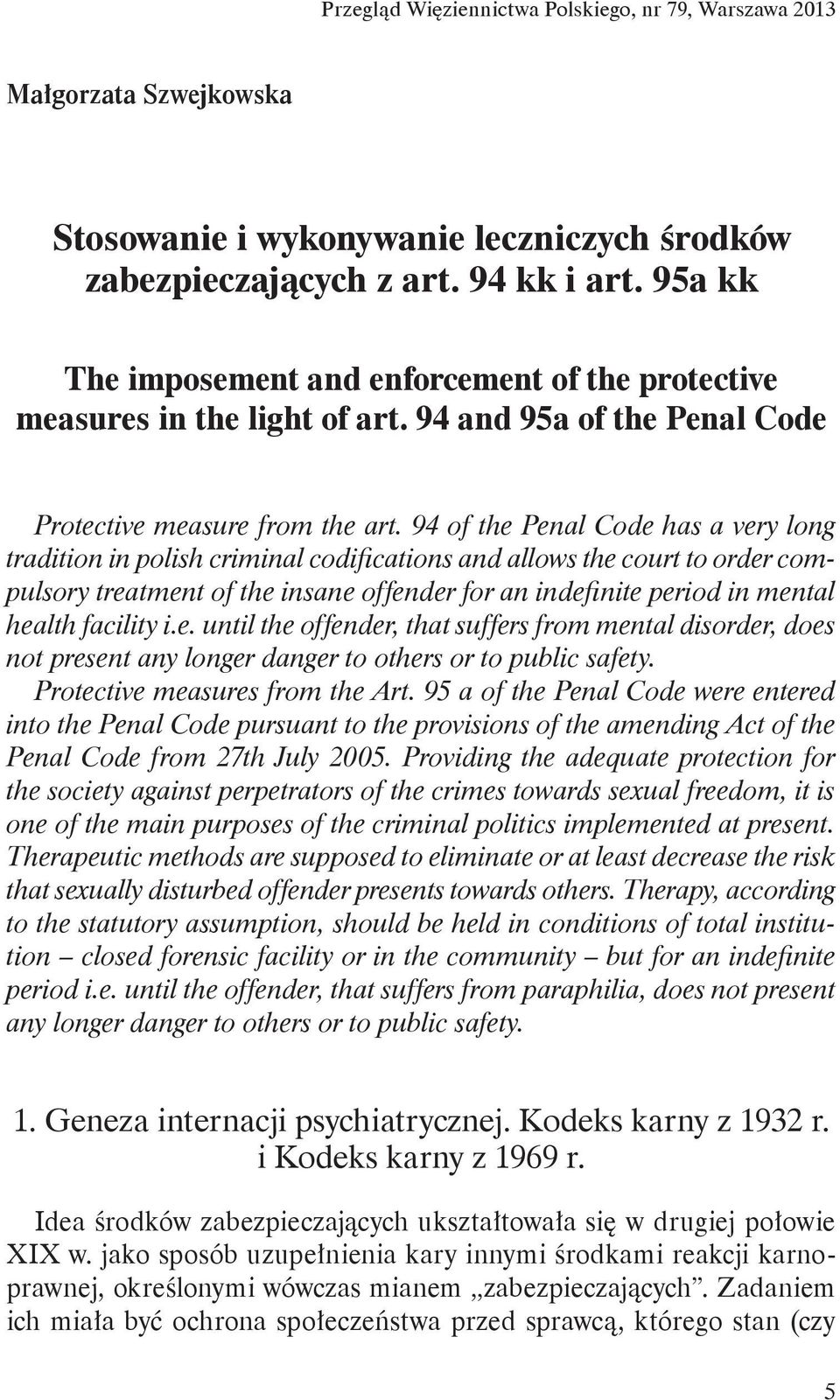 94 of the Penal Code has a very long tradition in polish criminal codifications and allows the court to order compulsory treatment of the insane offender for an indefinite period in mental health