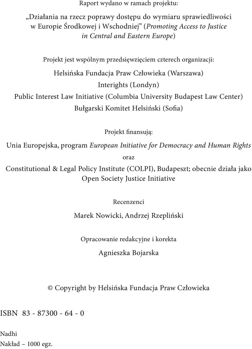 Bułgarski Komitet Helsiński (Sofia) Projekt finansują: Unia Europejska, program European Initiative for Democracy and Human Rights oraz Constitutional & Legal Policy Institute (COLPI), Budapeszt;
