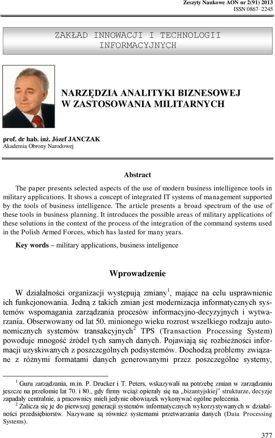 Józef JANCZAK Akademia Obrony Narodowej Abstract The paper presents selected aspects of the use of modern business intelligence tools in military applications.