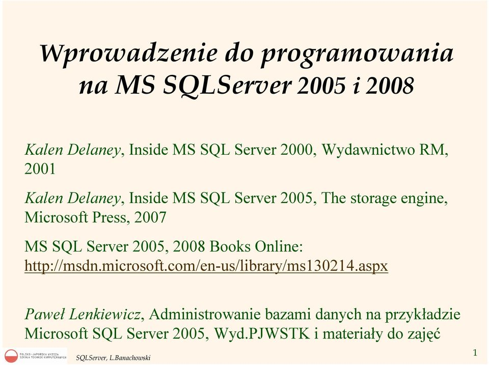 MS SQL Server 2005, 2008 Books Online: http://msdn.microsoft.com/en-us/library/ms130214.