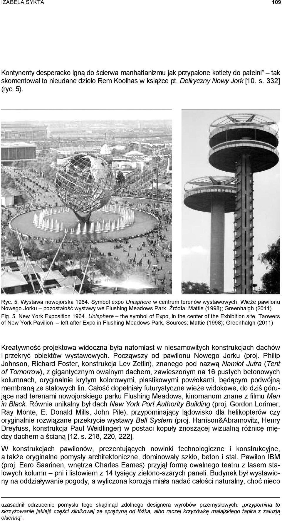 Źródła: Mattie (1998); Greenhalgh (2011) Fig. 5. New York Exposition 1964. Unisphere the symbol of Expo, in the center of the Exhibition site.