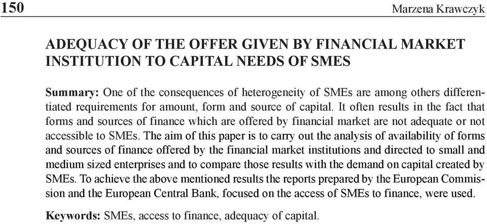 The aim of this paper is to carry out the analysis of availability of forms and sources of finance offered by the financial market institutions and directed to small and medium sized enterprises and
