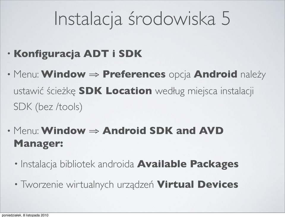 SDK (bez /tools) Menu: Window Android SDK and AVD Manager: Instalacja