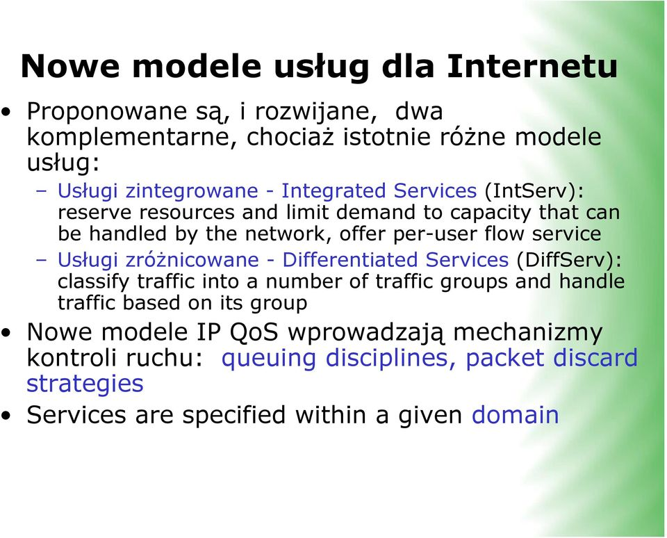 Usługi zróżnicowane - Differentiated Services (DiffServ): classify traffic into a number of traffic groups and handle traffic based on its