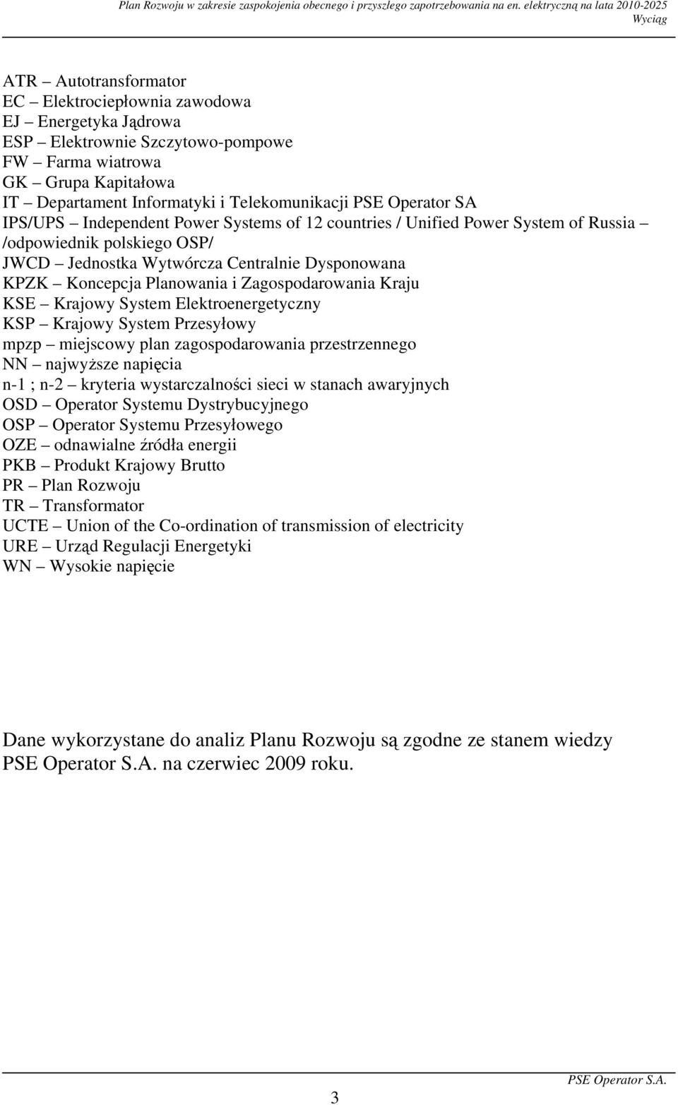Informatyki i Telekomunikacji PSE Operator SA IPS/UPS Independent Power Systems of 12 countries / Unified Power System of Russia /odpowiednik polskiego OSP/ JWCD Jednostka Wytwórcza Centralnie