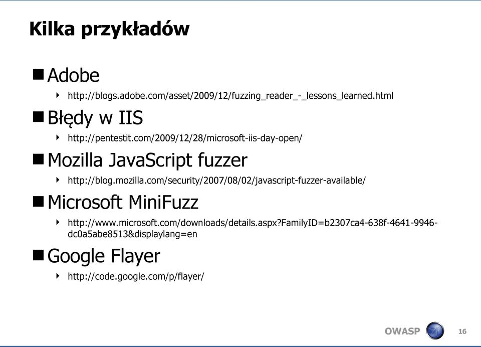 mozilla.com/security/2007/08/02/javascript-fuzzer-available/ Microsoft MiniFuzz http://www.microsoft.