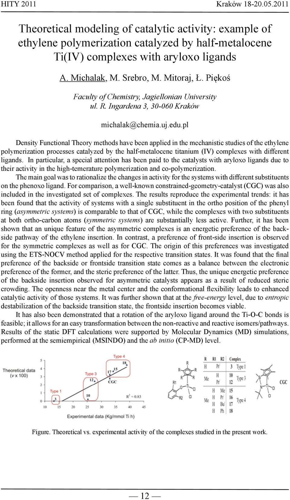pl Density Functional Theory methods have been applied in the mechanistic studies of the ethylene polymerization processes catalyzed by the half-metalocene titanium (IV) complexes with different