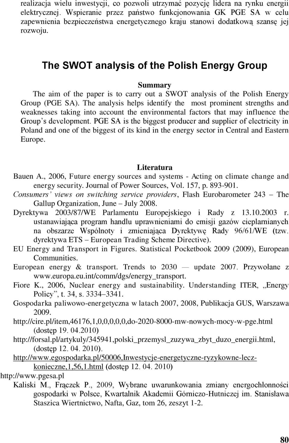 The SWOT analysis of the Polish Energy Group Summary The aim of the paper is to carry out a SWOT analysis of the Polish Energy Group (PGE SA).