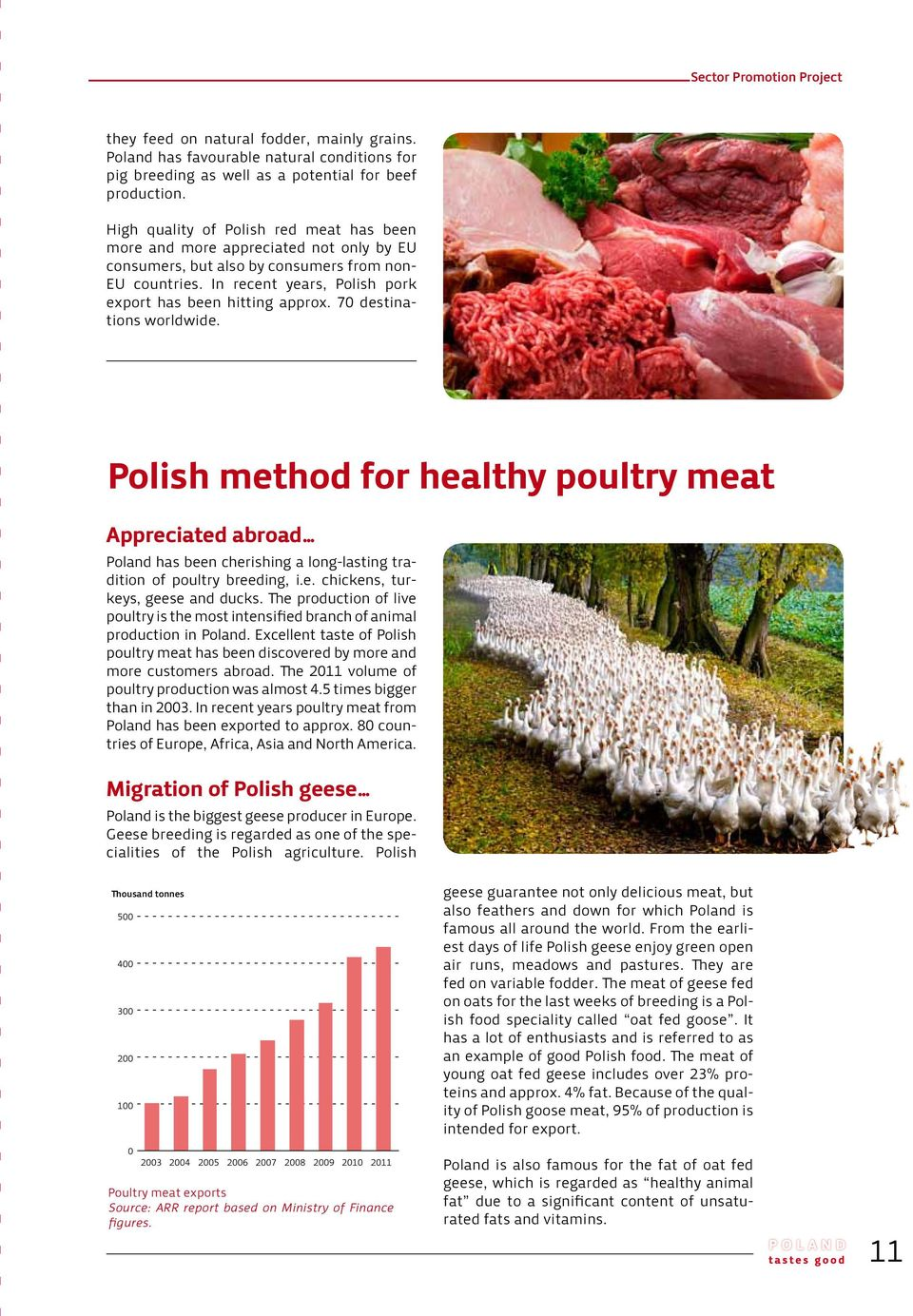 70 destinations worldwide. Polish method for healthy poultry meat Appreciated abroad Poland has been cherishing a long-lasting tradition of poultry breeding, i.e. chickens, turkeys, geese and ducks.