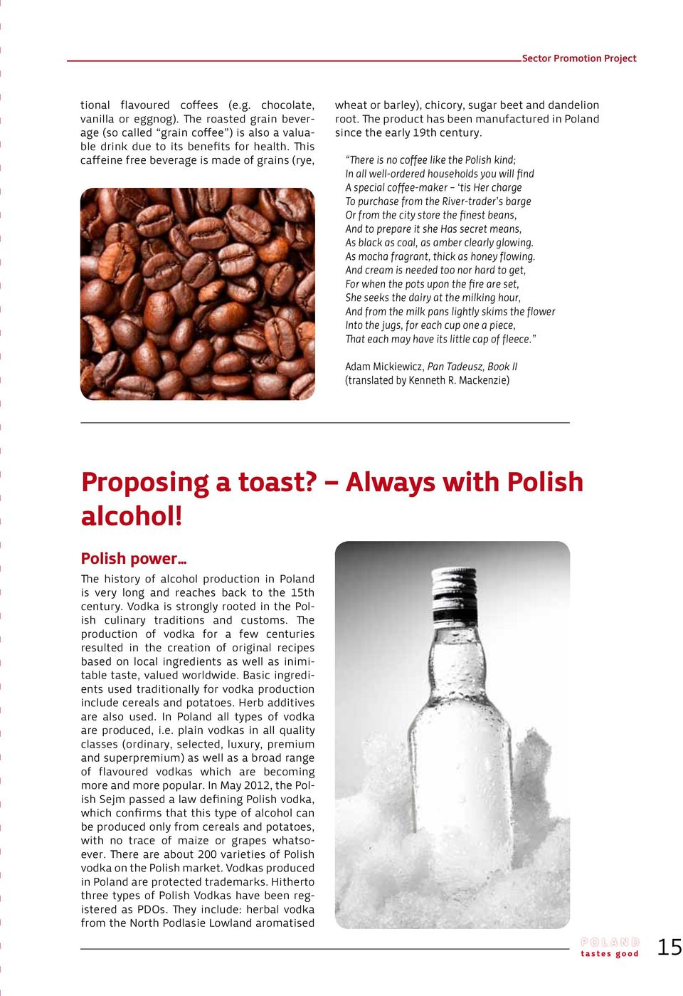 There is no coffee like the Polish kind; In all well-ordered households you will find A special coffee-maker tis Her charge To purchase from the River-trader s barge Or from the city store the finest