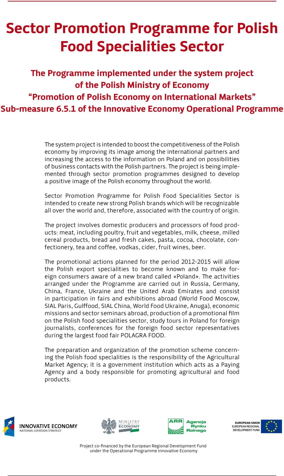 1 of the Innovative Economy Operational Programme The system project is intended to boost the competitiveness of the Polish economy by improving its image among the international partners and