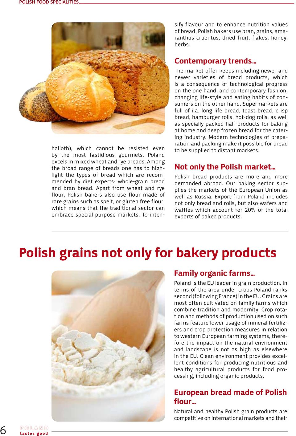 Among the broad range of breads one has to highlight the types of bread which are recommended by diet experts: whole-grain bread and bran bread.