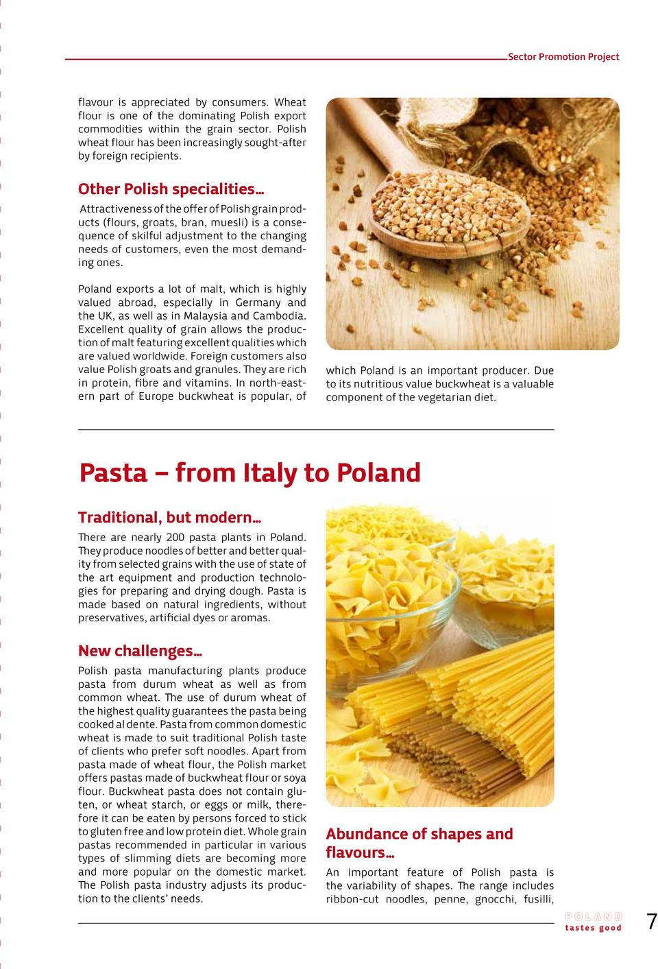 Other Polish specialities Attractiveness of the offer of Polish grain products (flours, groats, bran, muesli) is a consequence of skilful adjustment to the changing needs of customers, even the most