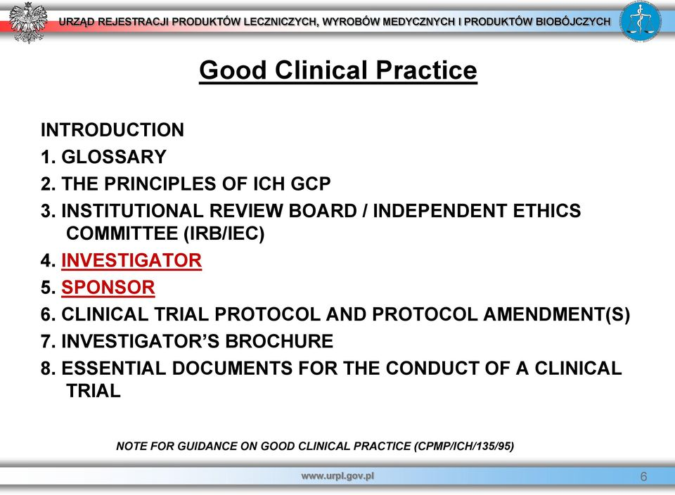 CLINICAL TRIAL PROTOCOL AND PROTOCOL AMENDMENT(S) 7. INVESTIGATOR S BROCHURE 8.
