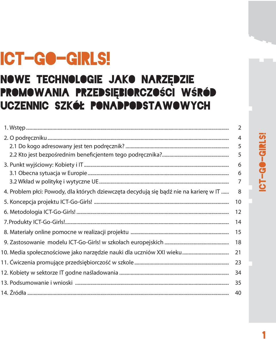 Problem płci: Powody, dla których dziewczęta decydują się bądź nie na karierę w IT... 8 5. Koncepcja projektu ICT-Go-Girls!... 10 6. Metodologia ICT-Go-Girls!... 12 7. Produkty ICT-Go-Girls!... 14 8.