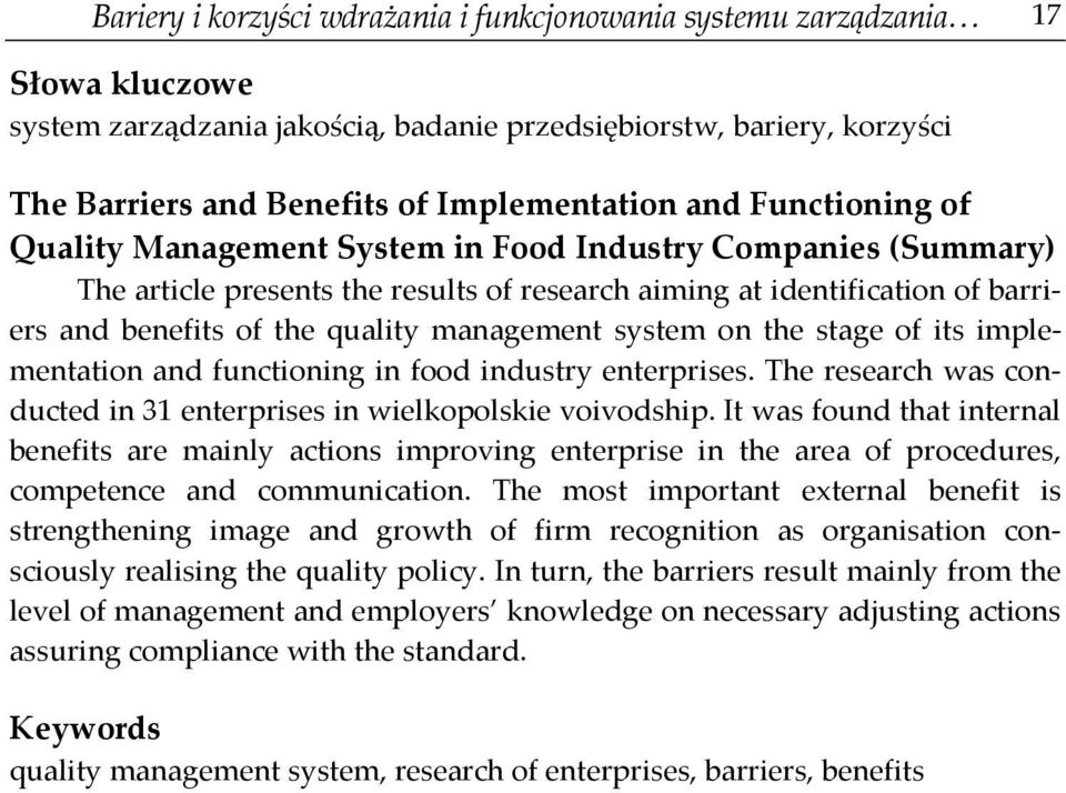 management system on the stage of its implementation and functioning in food industry enterprises. The research was conducted in 31 enterprises in wielkopolskie voivodship.