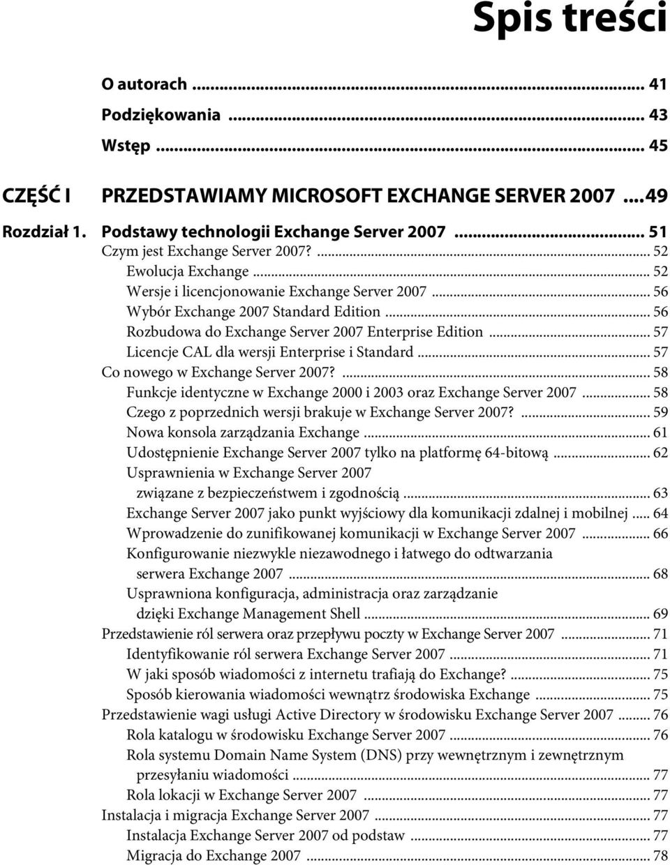 .. 56 Rozbudowa do Exchange Server 2007 Enterprise Edition... 57 Licencje CAL dla wersji Enterprise i Standard... 57 Co nowego w Exchange Server 2007?