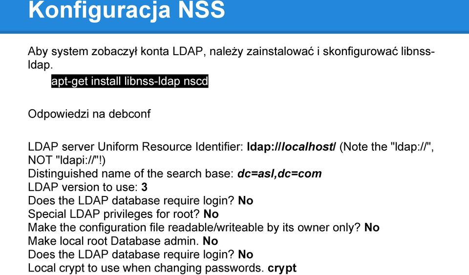 ) Distinguished name of the search base: dc=asl,dc=com LDAP version to use: 3 Does the LDAP database require login?