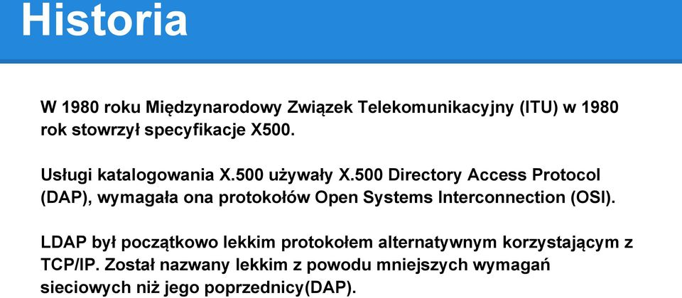 500 Directory Access Protocol (DAP), wymagała ona protokołów Open Systems Interconnection (OSI).
