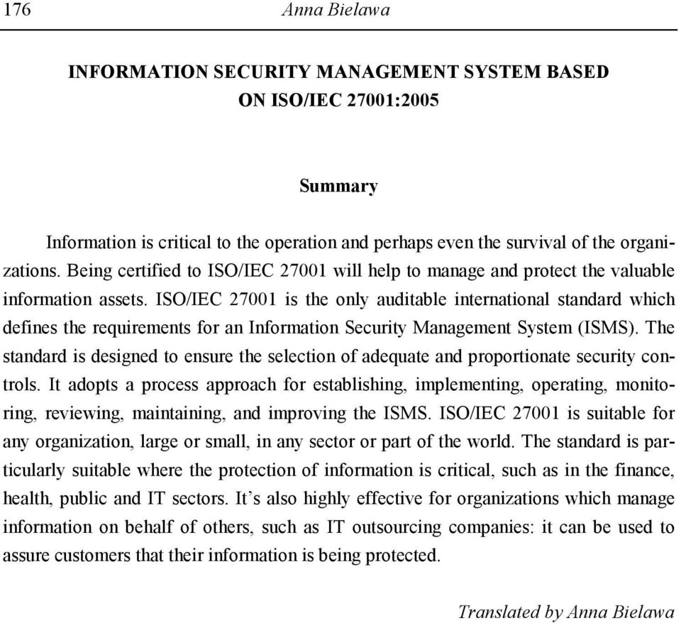 ISO/IEC 27001 is the only auditable international standard which defines the requirements for an Information Security Management System (ISMS).