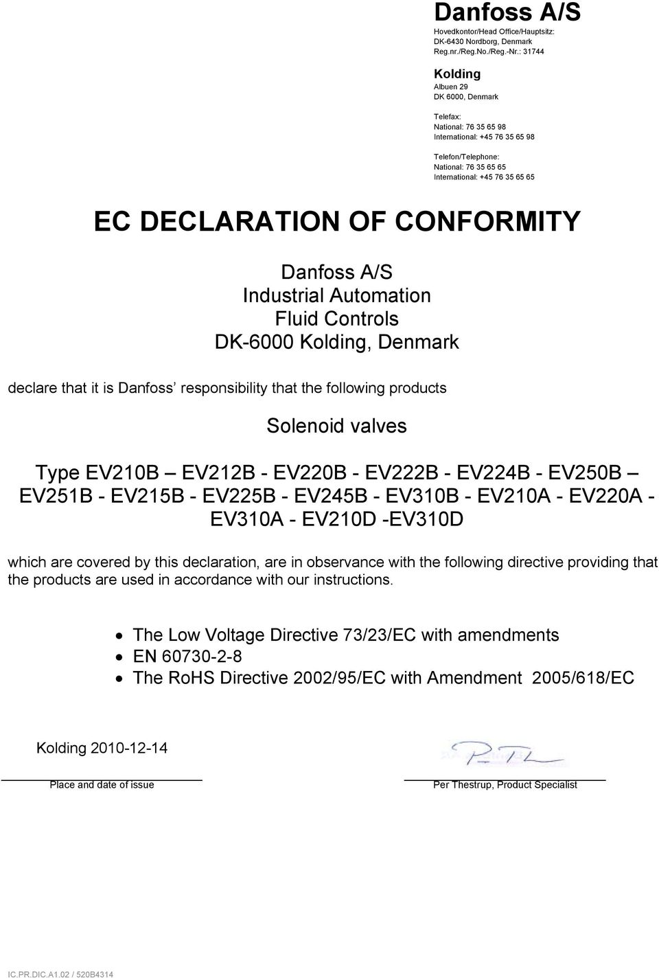 Automation Fluid Controls DK-6000, Denmark declare that it is Danfoss responsibility that the following products Solenoid valves Type EV210B EV212B - EV220B - EV222B - EV224B - EV250B EV251B - EV215B
