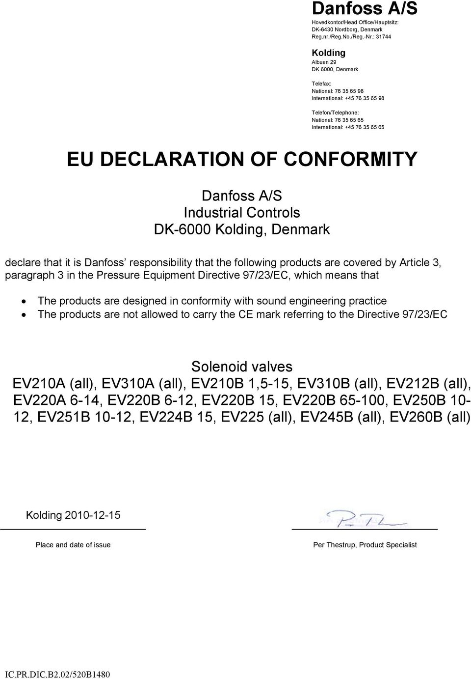 Controls DK-6000, Denmark declare that it is Danfoss responsibility that the following products are covered by Article 3, paragraph 3 in the Pressure Equipment Directive 97/23/EC, which means that