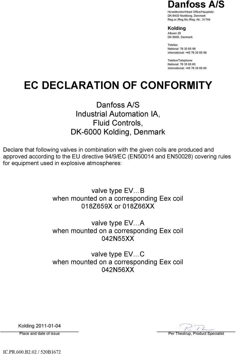Automation IA, Fluid Controls, DK-6000, Denmark Declare that following valves in combination with the given coils are produced and approved according to the EU directive 94/9/EC (EN50014 and EN50028)
