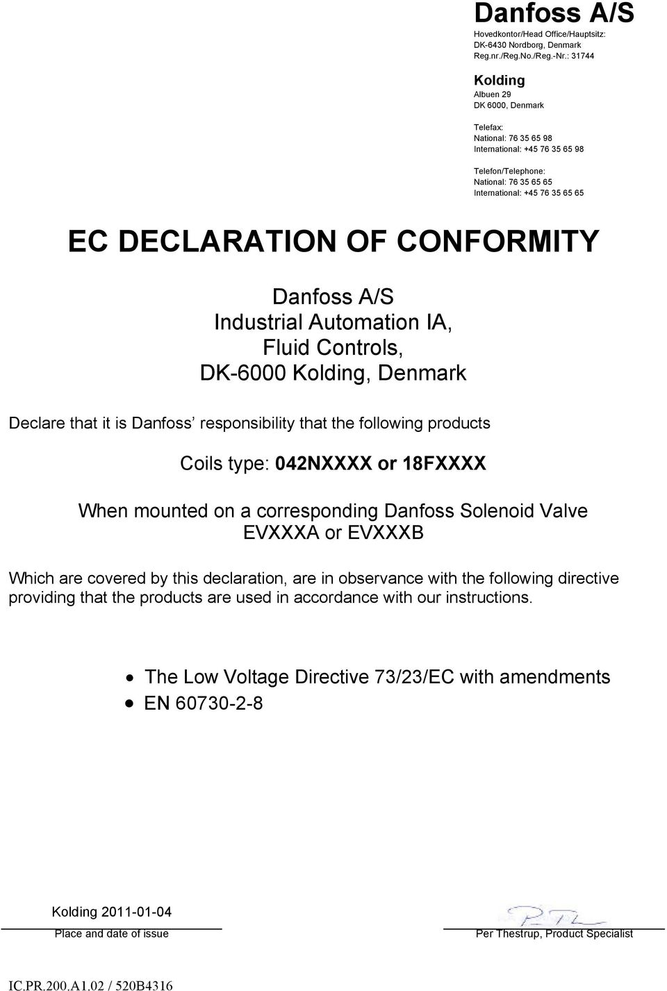 Industrial Automation IA, Fluid Controls, DK-6000, Denmark Declare that it is Danfoss responsibility that the following products Coils type: 042NXXXX or 18FXXXX When mounted on a corresponding