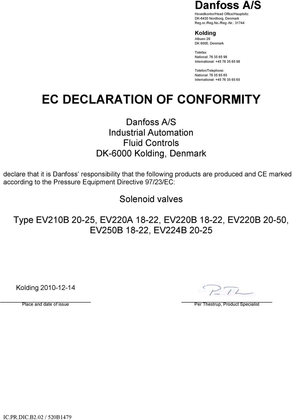 DECLARATION OF CONFORMITY Industrial Automation Fluid Controls DK-6000, Denmark declare that it is Danfoss responsibility that the following products are