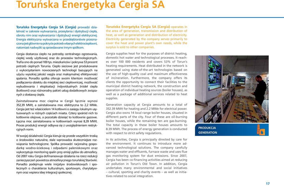 Toruƒska Energetyka Cergia SA (Cergia) operates in the area of generation, transmission and distribution of heat, as well as generation and distribution of electricity.