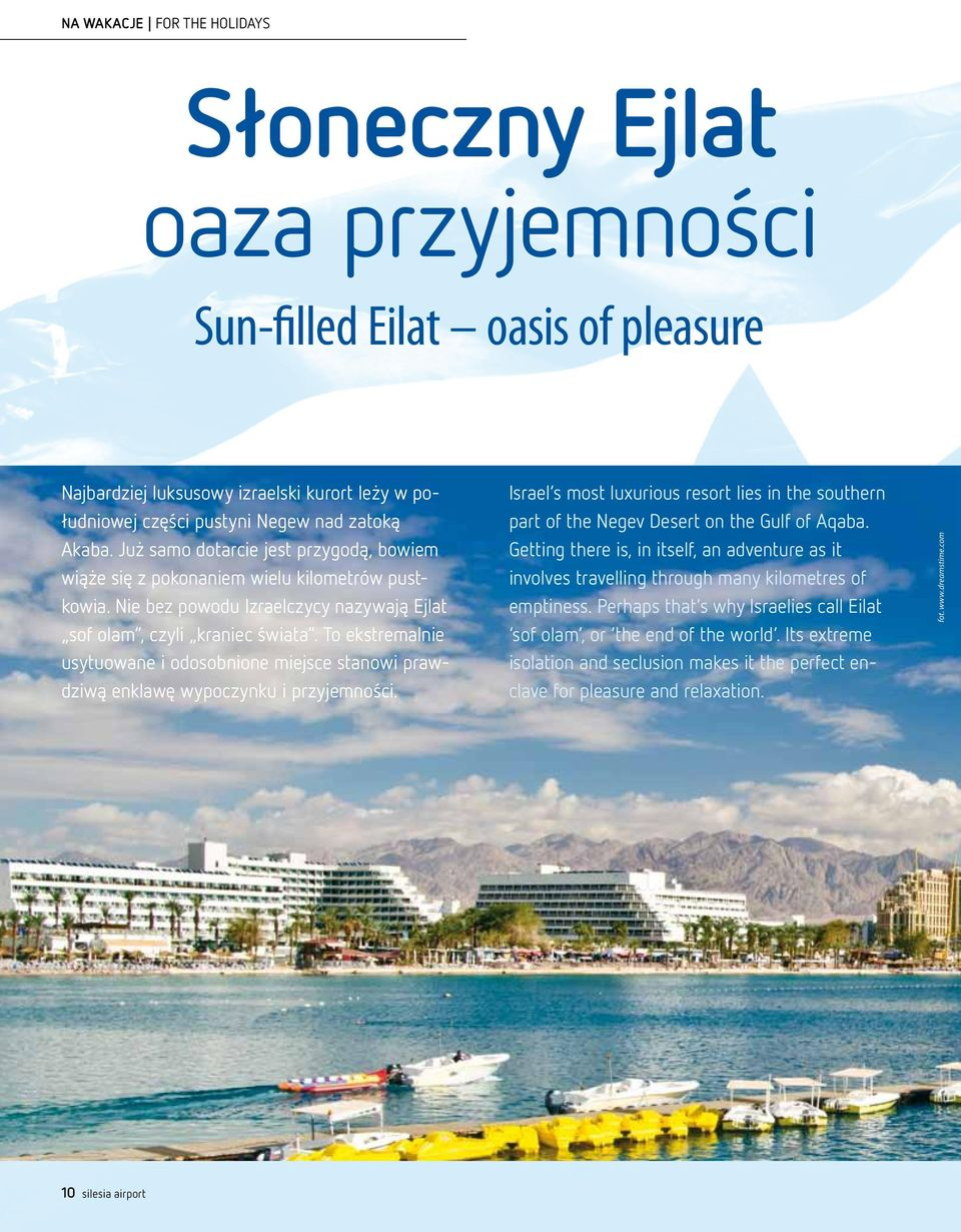 To ekstremalnie usytuowane i odosobnione miejsce stanowi prawdziwą enklawę wypoczynku i przyjemności. Israel s most luxurious resort lies in the southern part of the Negev Desert on the Gulf of Aqaba.