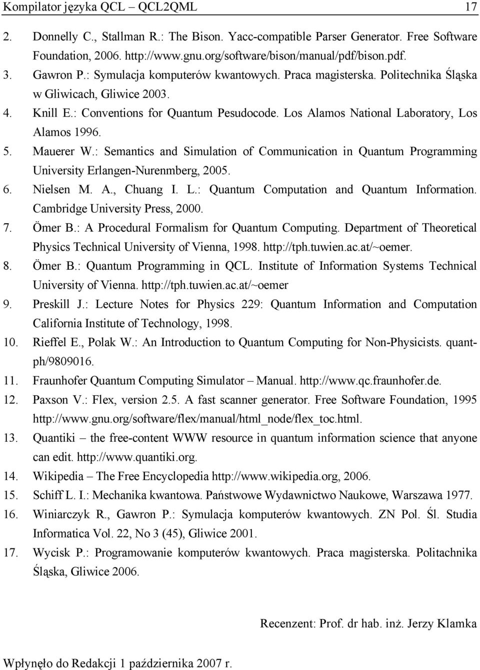 Los Alamos National Laboratory, Los Alamos 1996. 5. Mauerer W.: Semantics and Simulation of Communication in Quantum Programming University Erlangen-Nurenmberg, 2005. 6. Nielsen M. A., Chuang I. L.: Quantum Computation and Quantum Information.