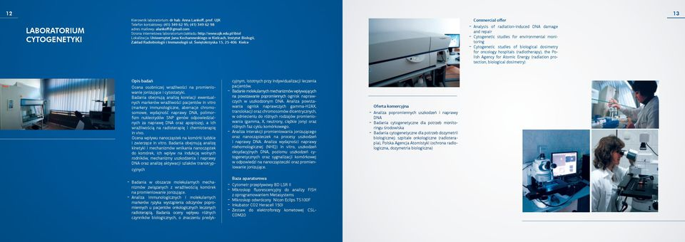 Świętokrzyska 15, 25-406 Kielce Commercial offer Analysis of radiation-induced DNA damage and repair Cytogenetic studies for environmental monitoring Cytogenetic studies of biological dosimetry for