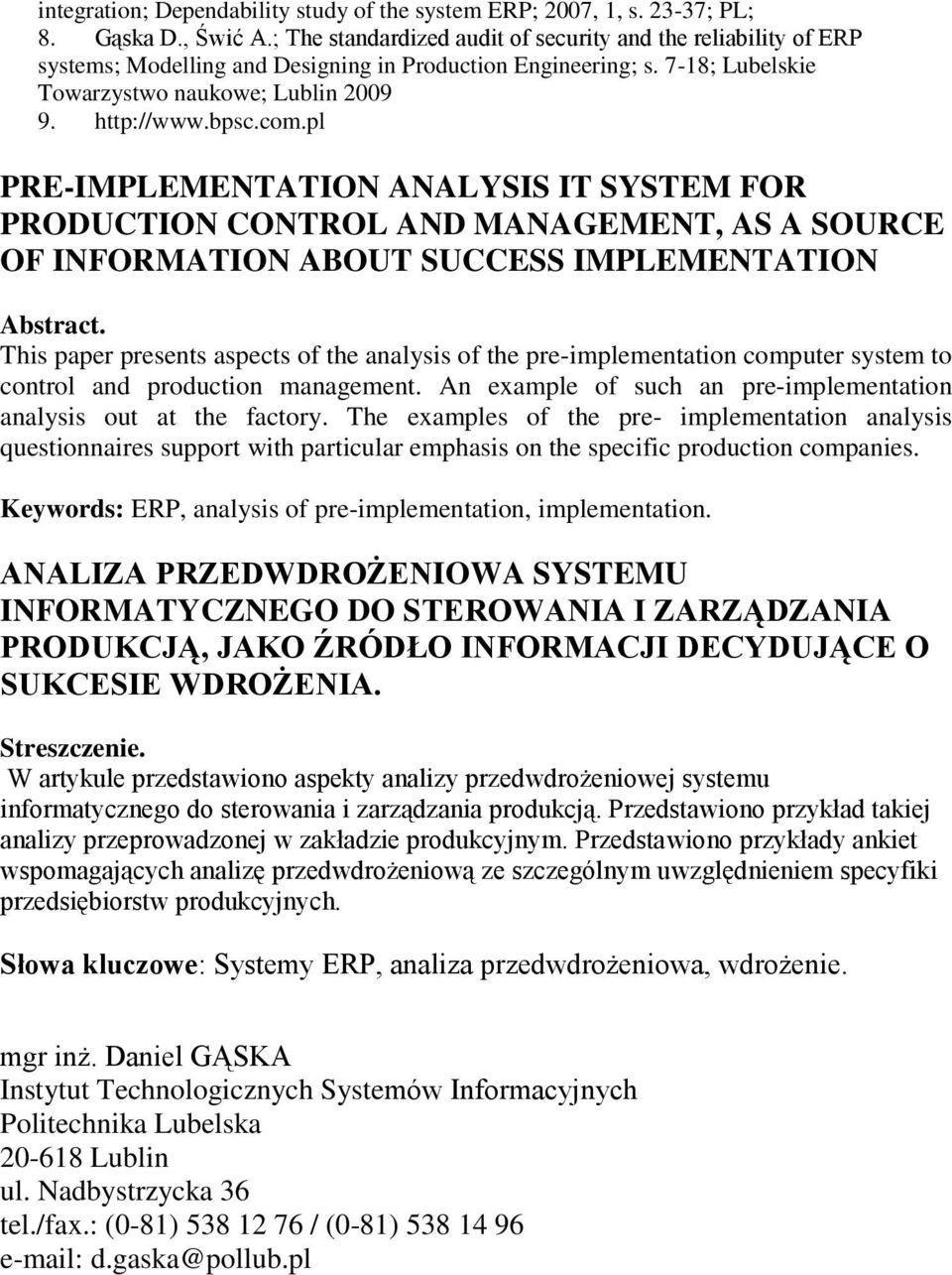 pl PRE-IMPLEMENTATION ANALYSIS IT SYSTEM FOR PRODUCTION CONTROL AND MANAGEMENT, AS A SOURCE OF INFORMATION ABOUT SUCCESS IMPLEMENTATION Abstract.