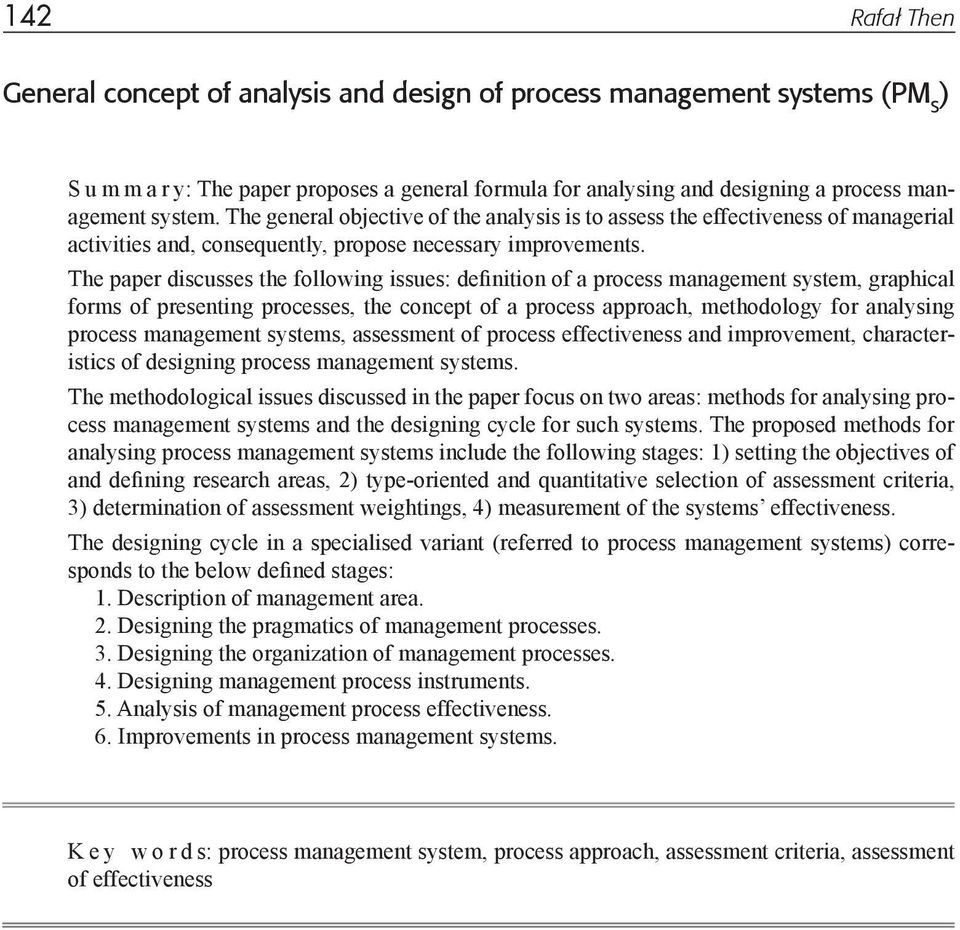 The paper discusses the following issues: definition of a process management system, graphical forms of presenting processes, the concept of a process approach, methodology for analysing process