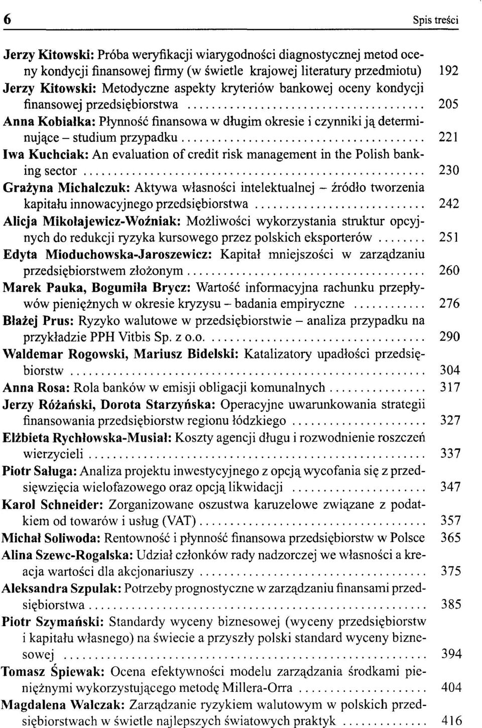credit risk management in the Polish banking sector 230 Grażyna Michalczuk: Aktywa własności intelektualnej - źródło tworzenia kapitału innowacyjnego przedsiębiorstwa 242 Alicja Mikołajewicz-Woźniak: