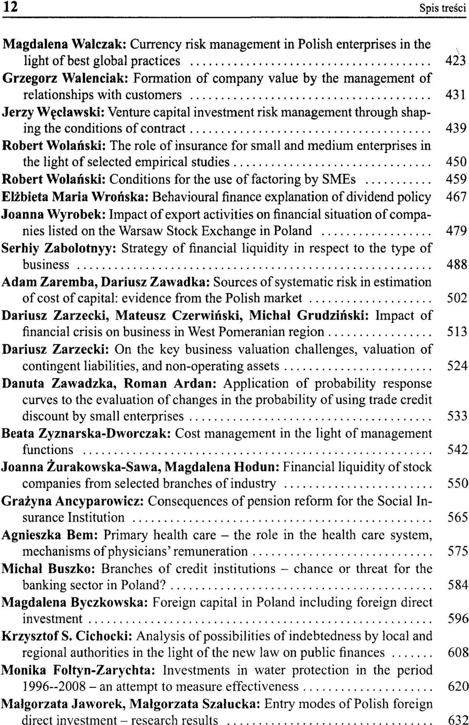 enterprises in the light of selected empirical studies 450 Robert Wolański: Conditions for the use of factoring by SMEs 459 Elżbieta Maria Wrońska: Behavioural finance explanation of dividend policy