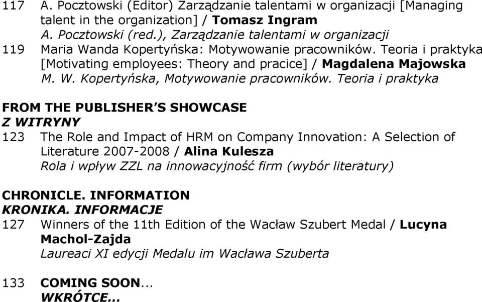 Teoria i praktyka FROM THE PUBLISHER S SHOWCASE Z WITRYNY 123 The Role and Impact of HRM on Company Innovation: A Selection of Literature 2007-2008 / Alina Kulesza Rola i wpływ ZZL na
