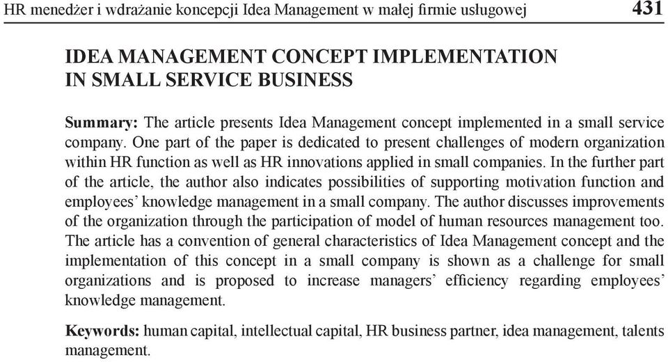 In the further part of the article, the author also indicates possibilities of supporting motivation function and employees knowledge management in a small company.