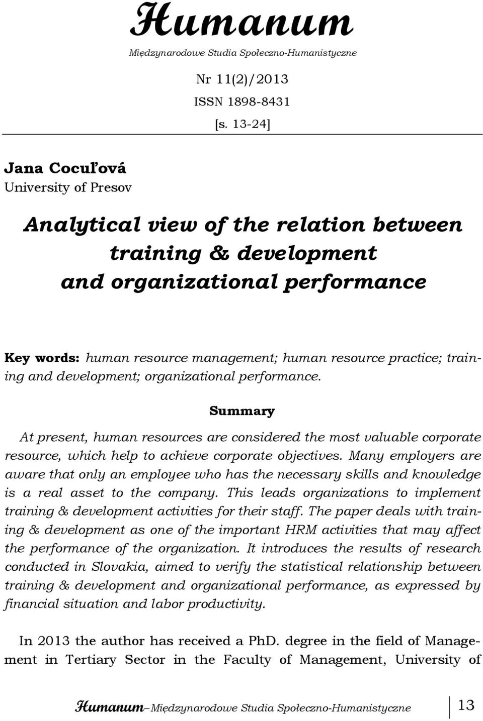 training and development; organizational performance. Summary At present, human resources are considered the most valuable corporate resource, which help to achieve corporate objectives.