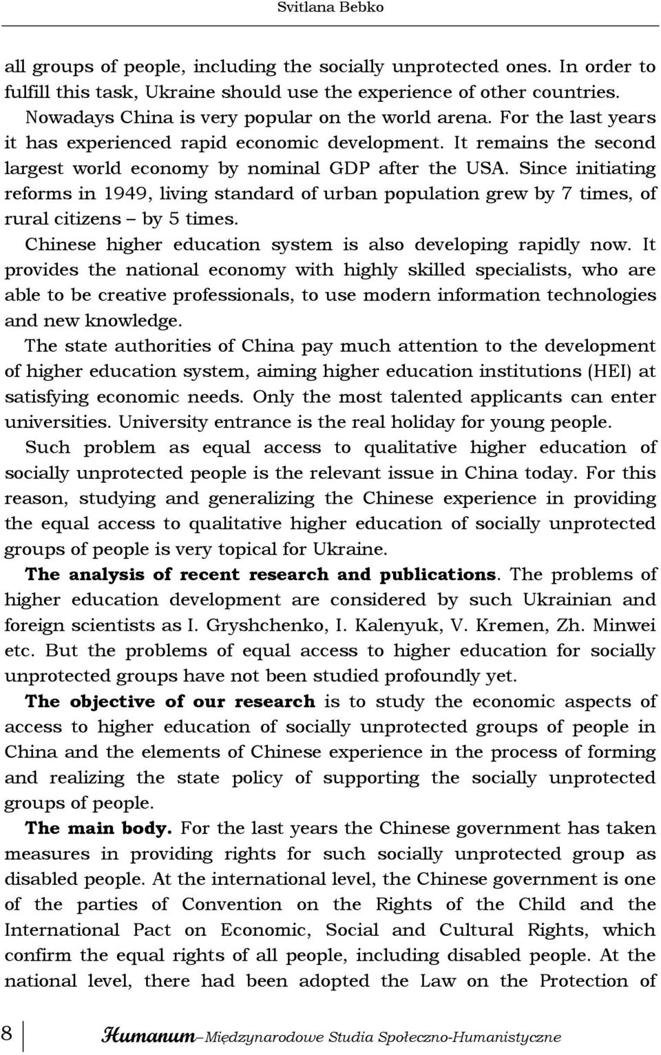 Since initiating reforms in 1949, living standard of urban population grew by 7 times, of rural citizens by 5 times. Chinese higher education system is also developing rapidly now.