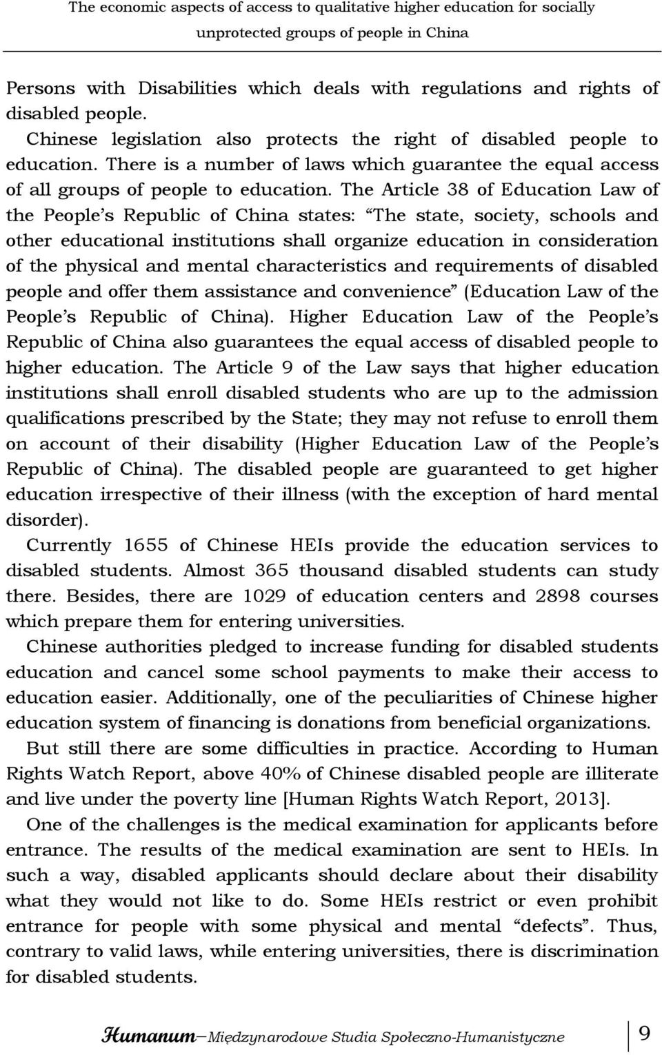 The Article 38 of Education Law of the People s Republic of China states: The state, society, schools and other educational institutions shall organize education in consideration of the physical and