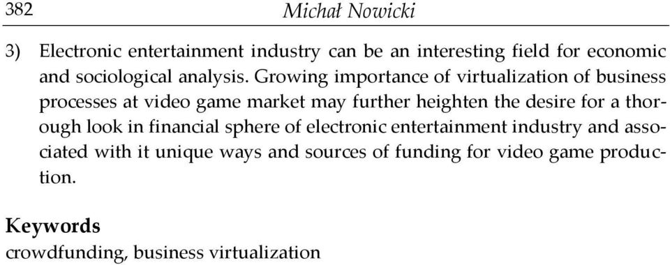 Growing importance of virtualization of business processes at video game market may further heighten the