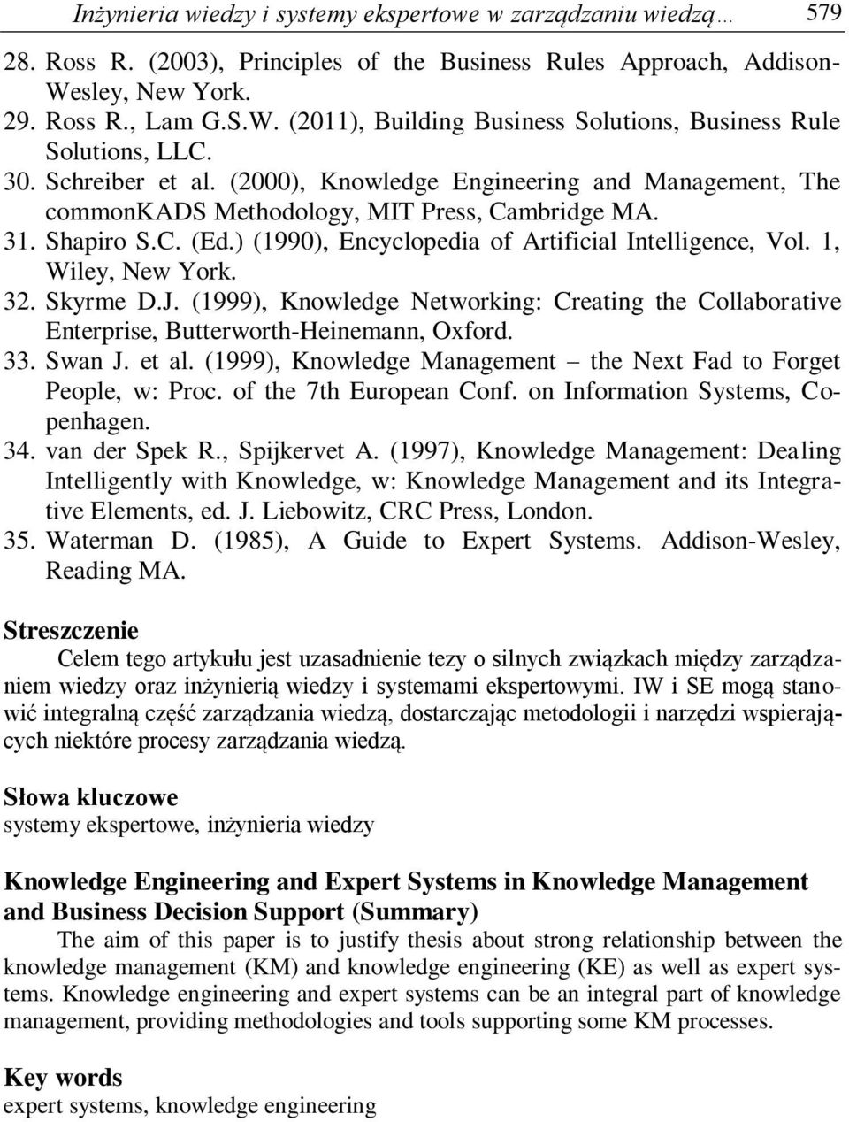(2000), Knowledge Engineering and Management, The commonkads Methodology, MIT Press, Cambridge MA. 31. Shapiro S.C. (Ed.) (1990), Encyclopedia of Artificial Intelligence, Vol. 1, Wiley, New York. 32.